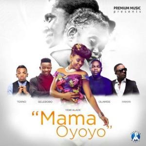 New Music: 'Mama Oyoyo' By Yemi Alade, Iyanya, Olamide, Tekno, Selebobo