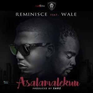 Download Mp3: Reminisce Ft Wale – Asalamalekun (Remix)
