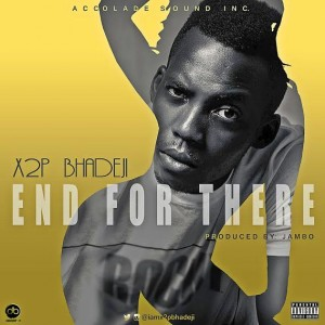 "Music: X2p Bhadeji – ""End For There"" |@iamx2pbhadeji"