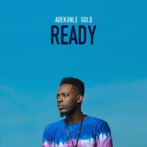 "DOWNLOAD MP3: Adekunle Gold – ""Ready"""