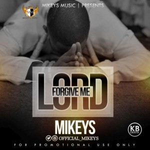 [Music] Mikeys – Lord Forgive Me