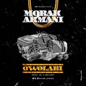 Music: Morak Armani – #Owolabi |@MorakArmani