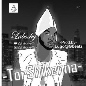 Music: Labosky – #TorShikenna |@labosky03