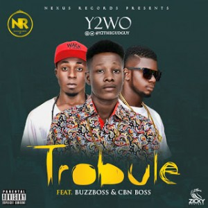 Music: Ytwo Ft. BuzzBoss & CBN Boss – Trouble |@y2thegudguy