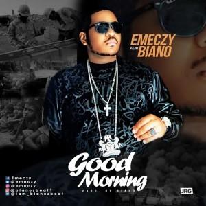 Audio/Video: Emeczy Ft. Biano – Good Morning |@Emeczy