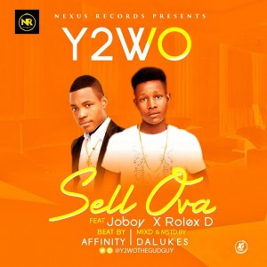 Music: Y2wo Ft. Rolex D X Joboy- Sell Ova |@Y2wothegudguy