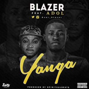 Music: Blazer Ft. Adol – Yanga |@zar_blazer