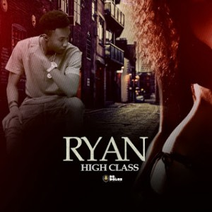 MUSIC: Ryan – High Class |@ryanismusic
