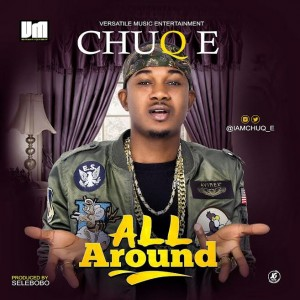 Music: Chuq-e – 'All Around' |@IAMCHUQ_E