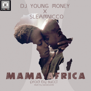 Music: DJ Young Money x SleamNicco – Mama Africa