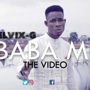 (Video) Elvix G – Baba Mi |@elvix3g