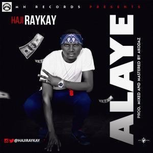 Music: Haji Raykay – Alaye [@hajiraykay] (prod by @akodaz_mhr)