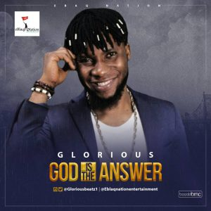 Audio/Video: Glorious – God Is The Answer |@gloriousbeatz1