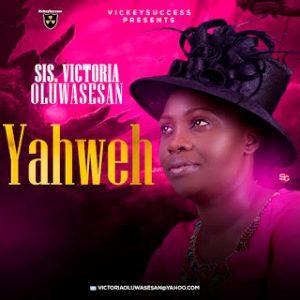 [GOSPEL MUSIC] Sis Victoria Oluwasesan- Yahweh