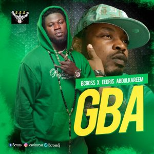 Music: Bcross ft Eedris Abdulkareem – Gba